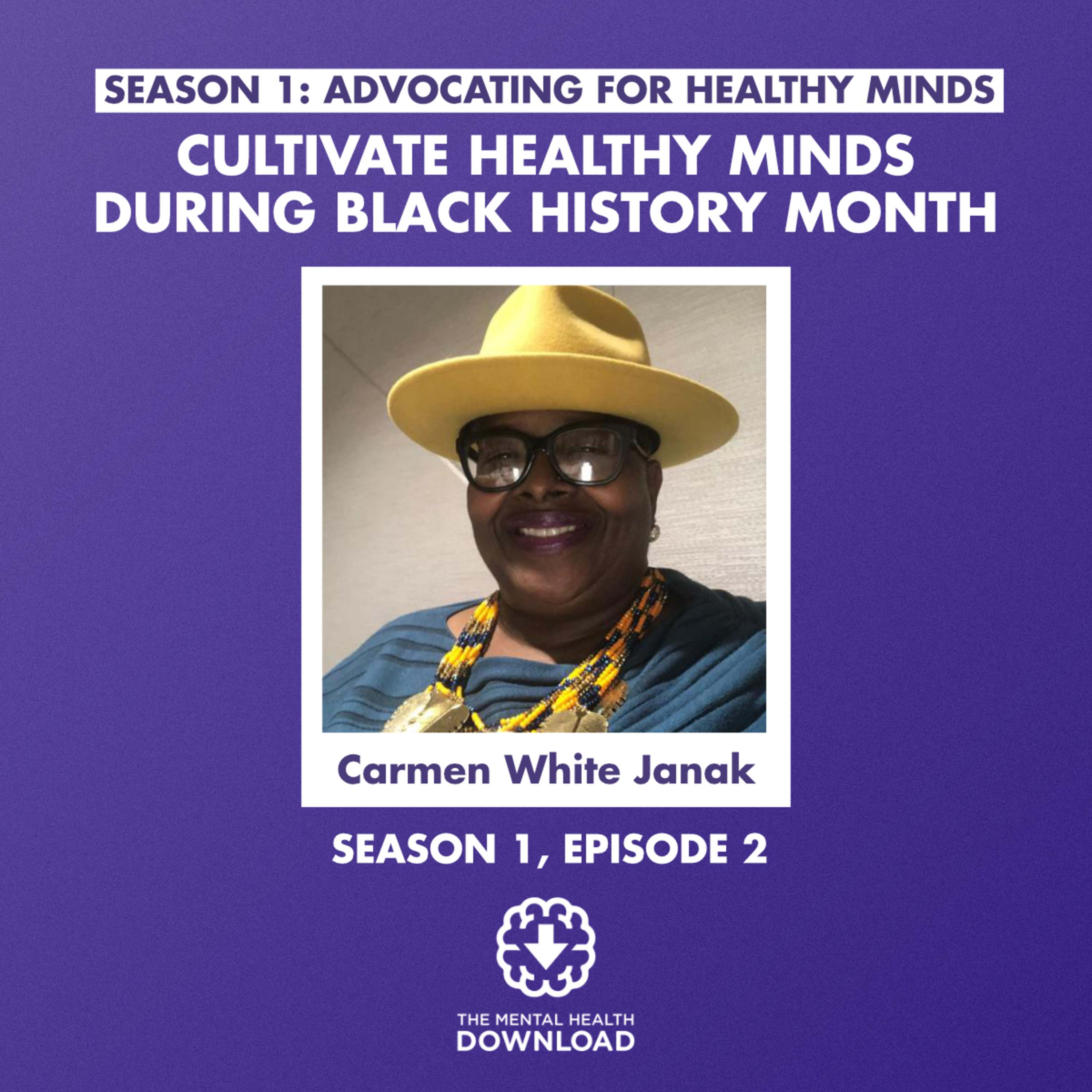 Mental Health Download: Exploring Mental Illness, Suicide, Homelessness and Incarceration - Cultivate Healthy Minds During Black History Month with Carmen White Janak