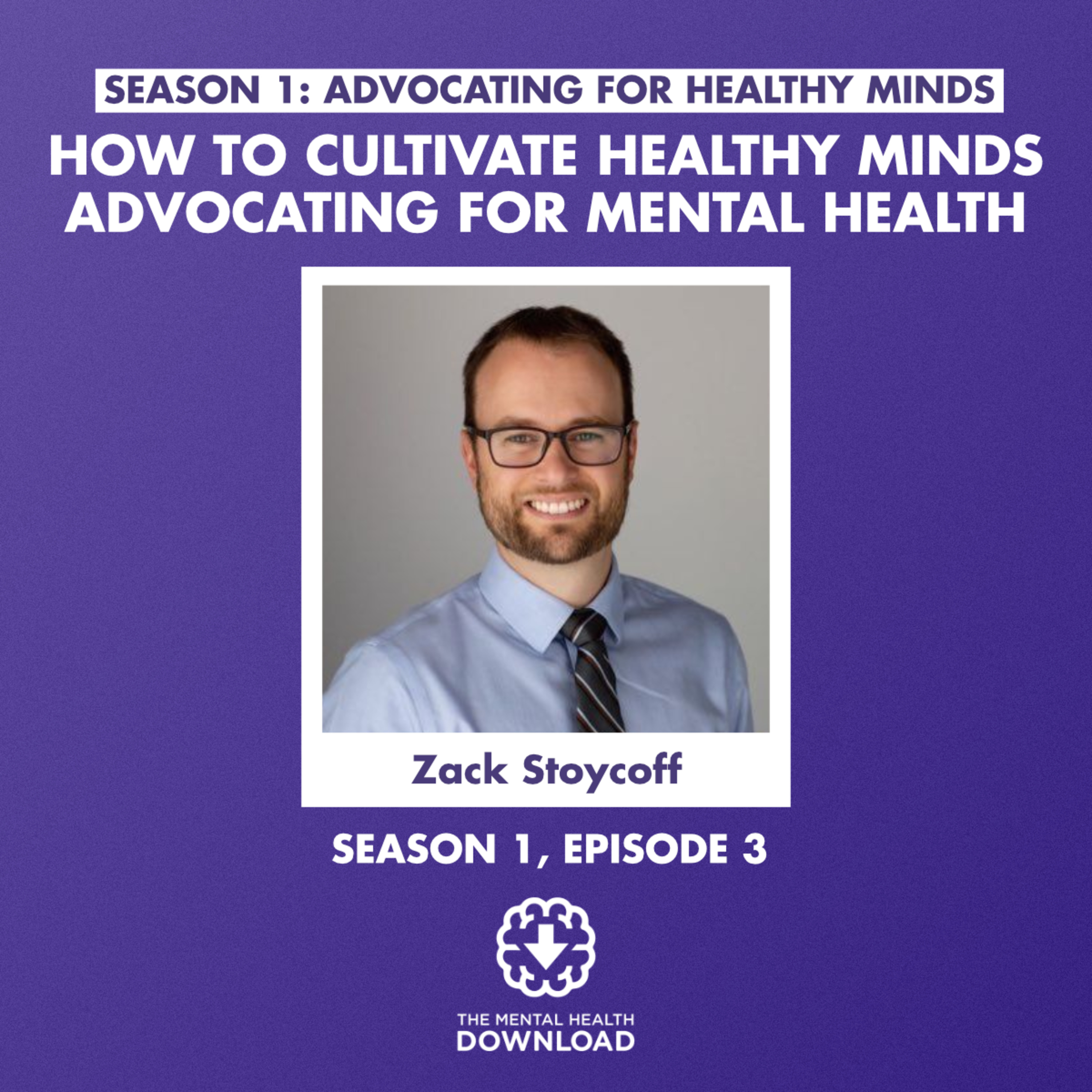 Mental Health Download: Exploring Mental Illness, Suicide, Homelessness and Incarceration - Zack Stoycoff: Cultivate Healthy Minds Through Advocacy