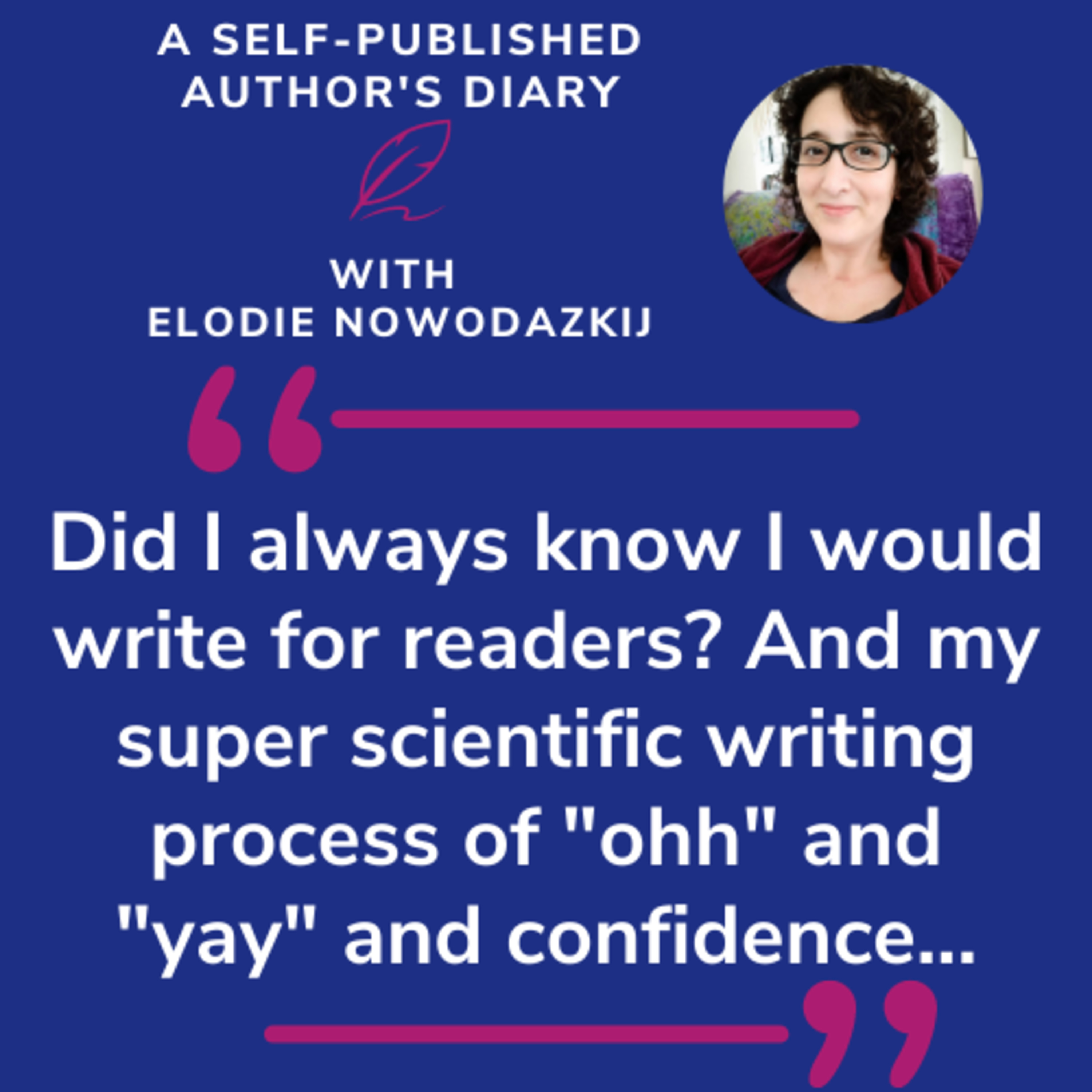 """Ep. 20 - Did I always know I would write for readers? And my super scientific writing process of """"ohh"""" and """"yay"""" and confidence..."""