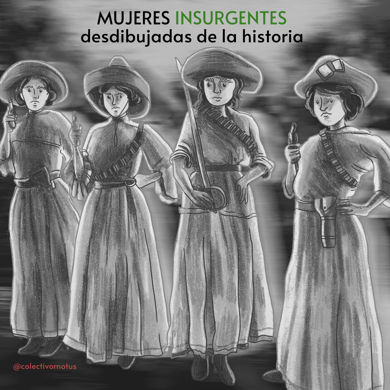 Mujeres insurgentes desdibujadas de la historia #podcast