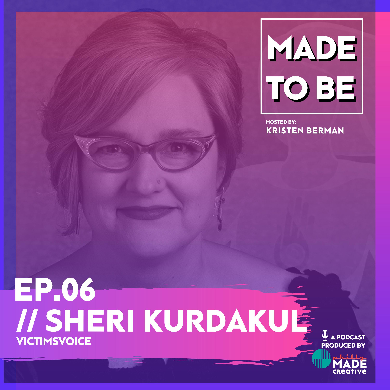 Ep.06 // Sheri Kurdakul, VictimsVoice