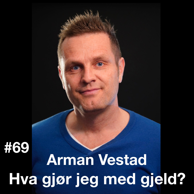 #69 Arman Vestad: Hva gjør jeg med gjeld?