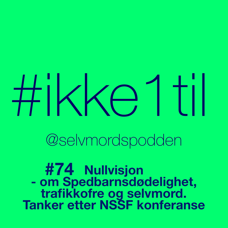 #74 Nullvisjon - om spedbarnsdødelighet, trafikkofre og selvmord. Tanker etter NSSF konferanse