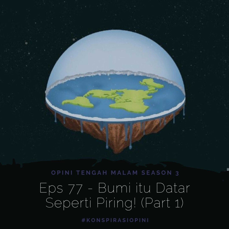 Eps 77 - Bumi itu Datar Seperti Piring! (Part 1)