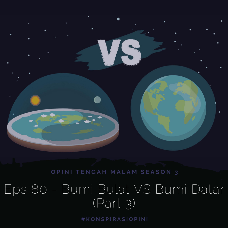 Eps 80 - Bumi Bulat vs Bumi Datar (Part 3)