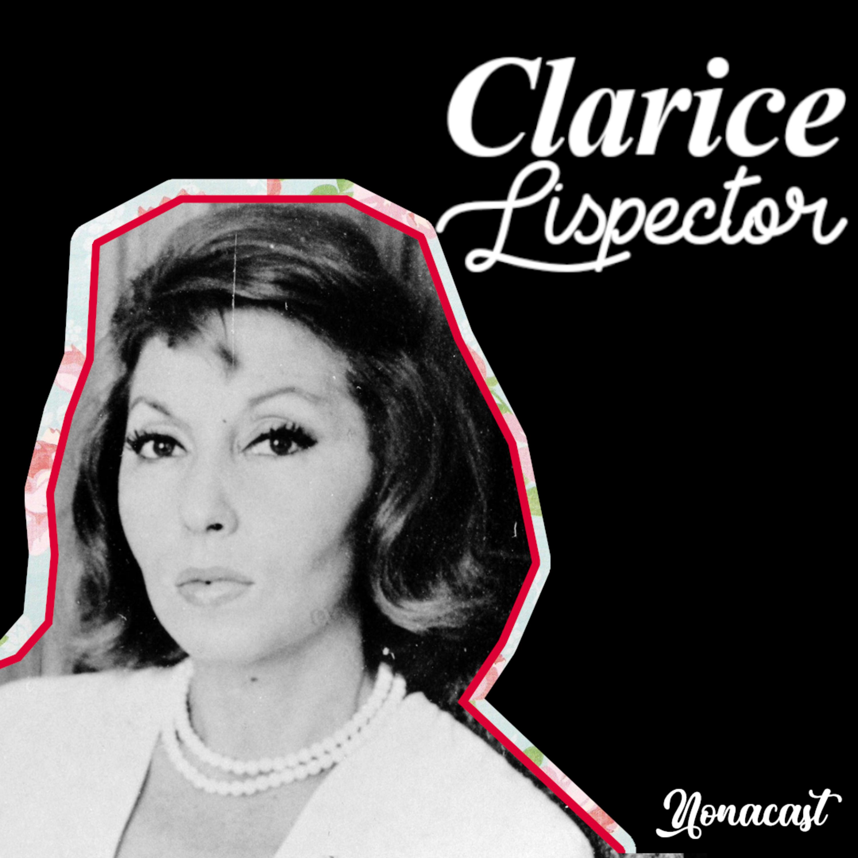 #23 - Clarice Lispector : para assumir a arte, assuma que é homem