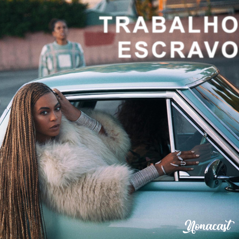 #13 - Beyoncé e o trabalho escravo
