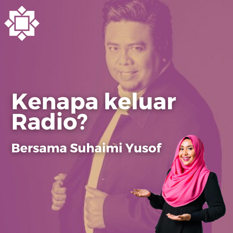 Suhaimi Yusof - Sebab keluar Radio?
