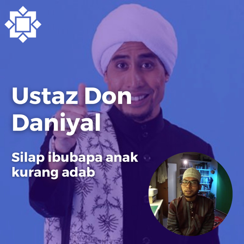 Ustaz Don Daniyal - Silap ibubapa anak kurang adab