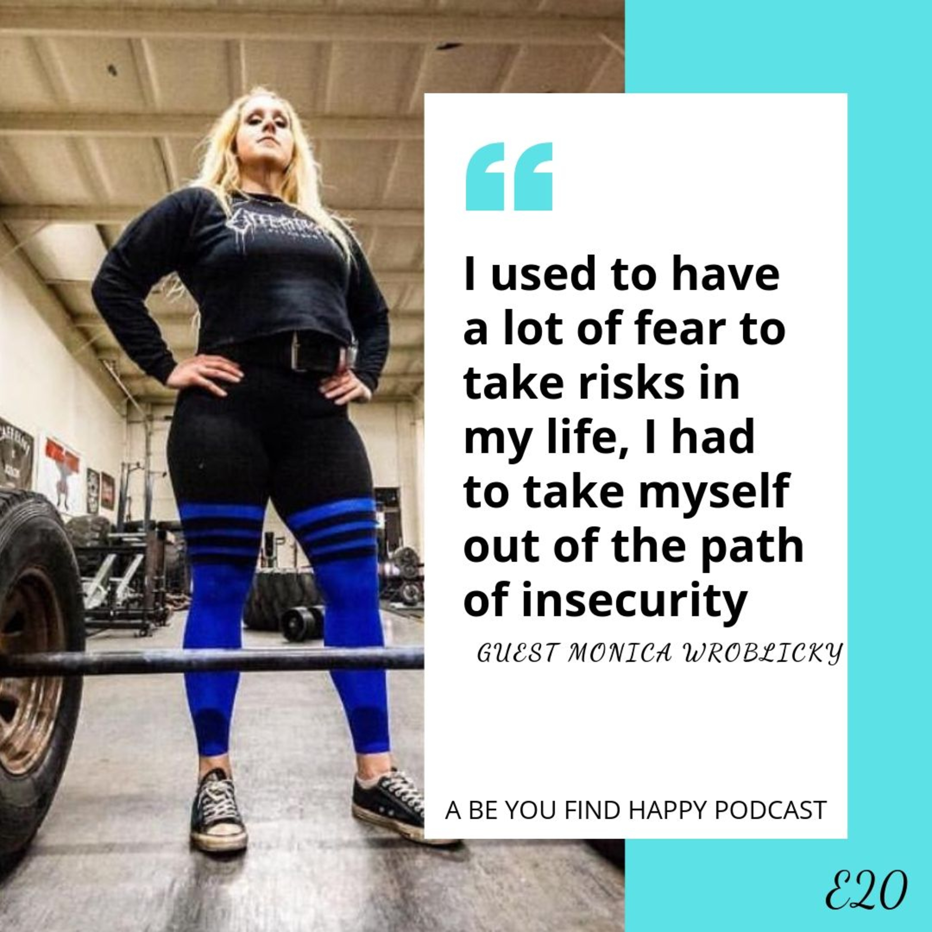 E20 GUEST Strong Man Competitor Monica Wroblicky shares how to be unapologetically you