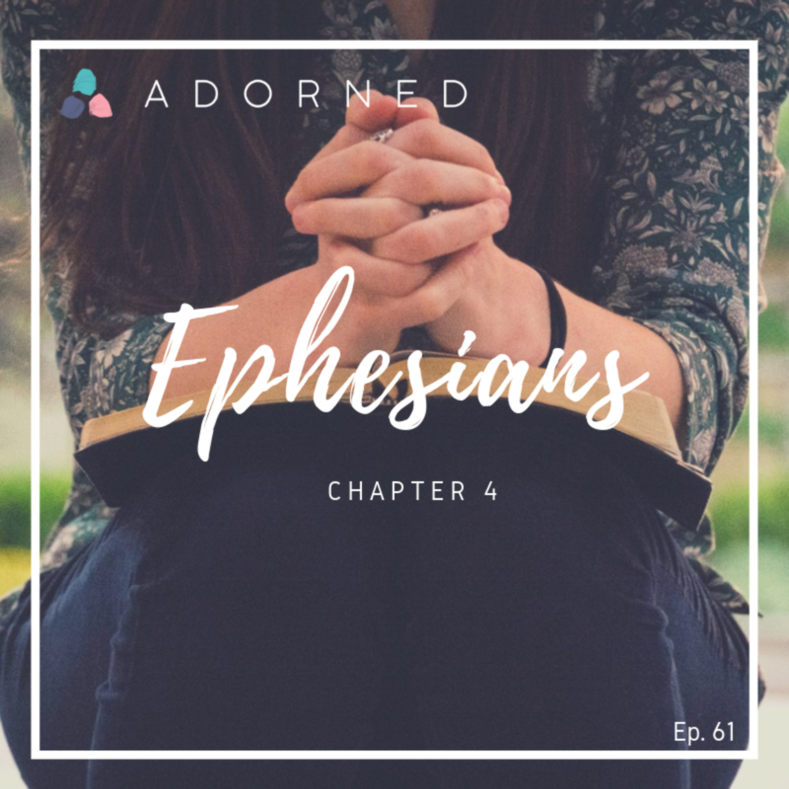 Ep. 61 - Ephesians - Chapter 4
