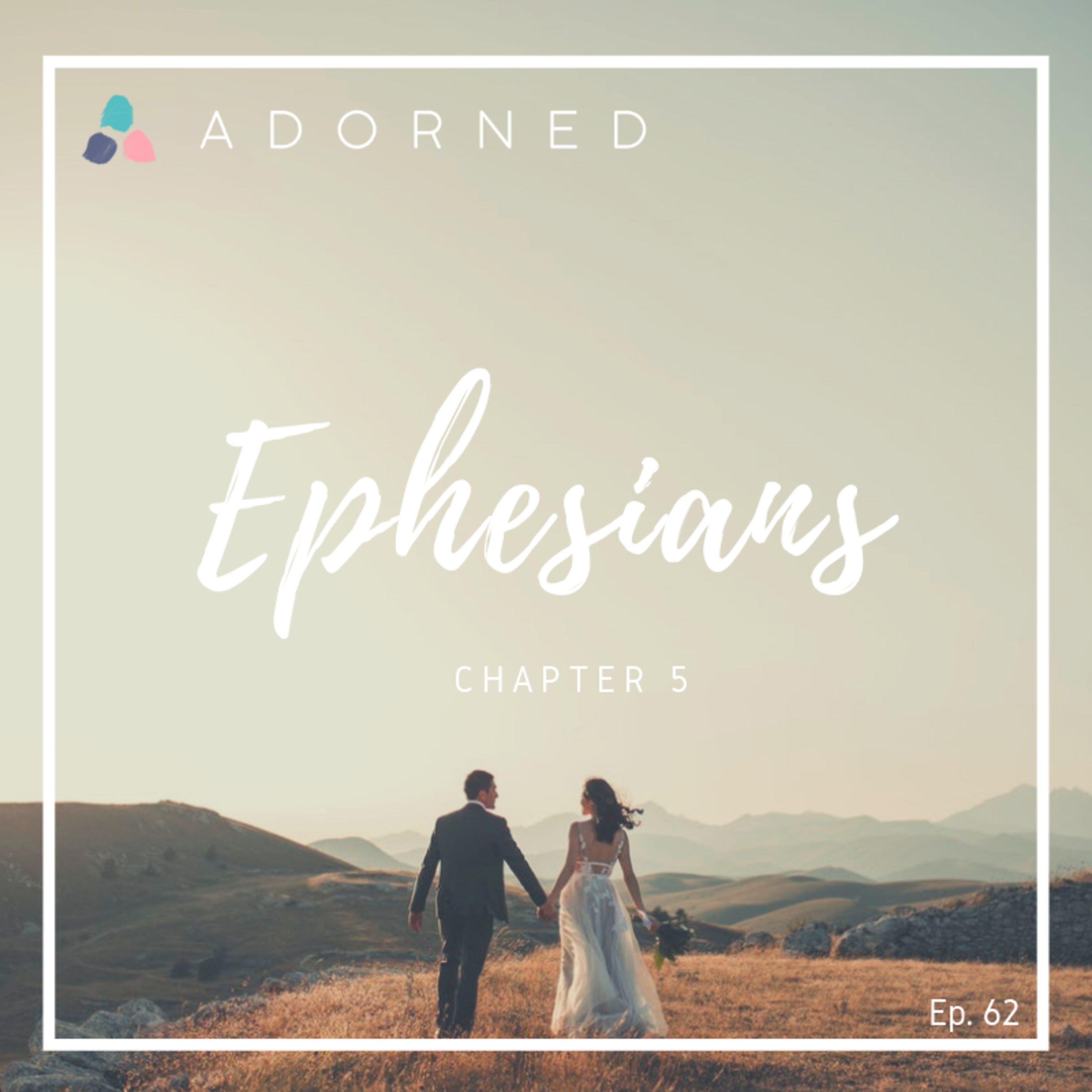 Ep. 62 - Ephesians - Chapter 5
