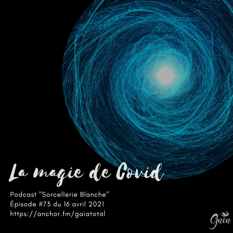 #73 La magie de Covid