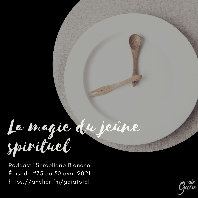 #75 La magie du jeûne spirituel