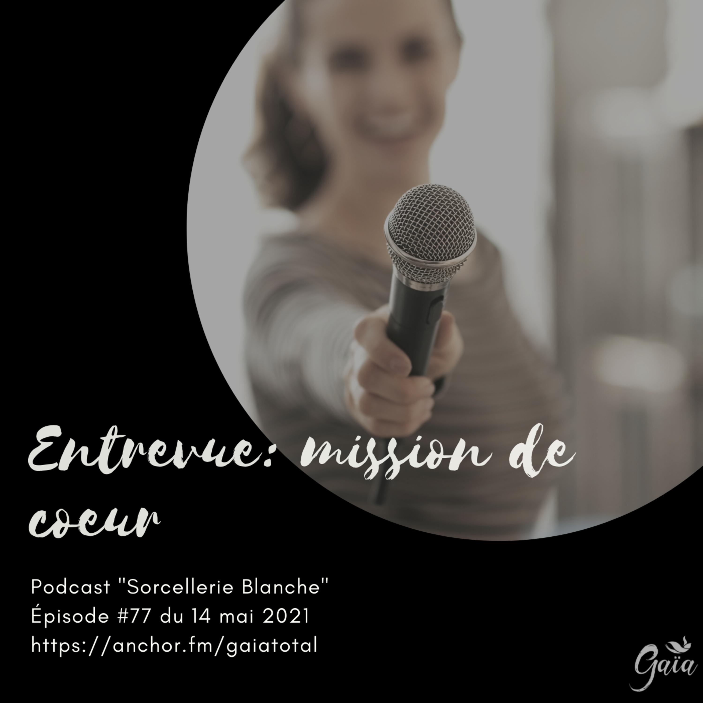#77 Entrevue: mission de coeur