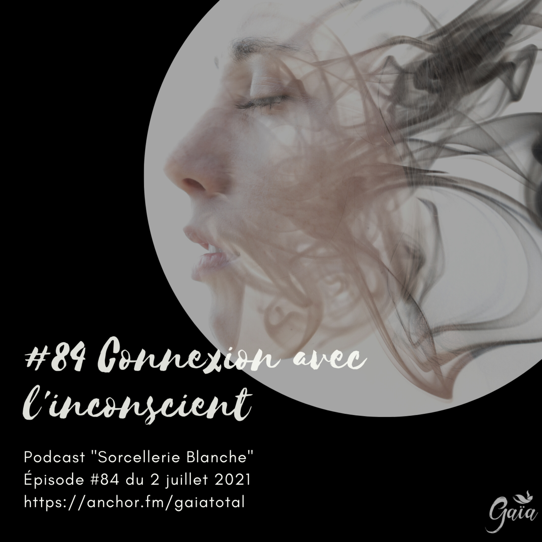 #84 Connexion avec l'inconscient