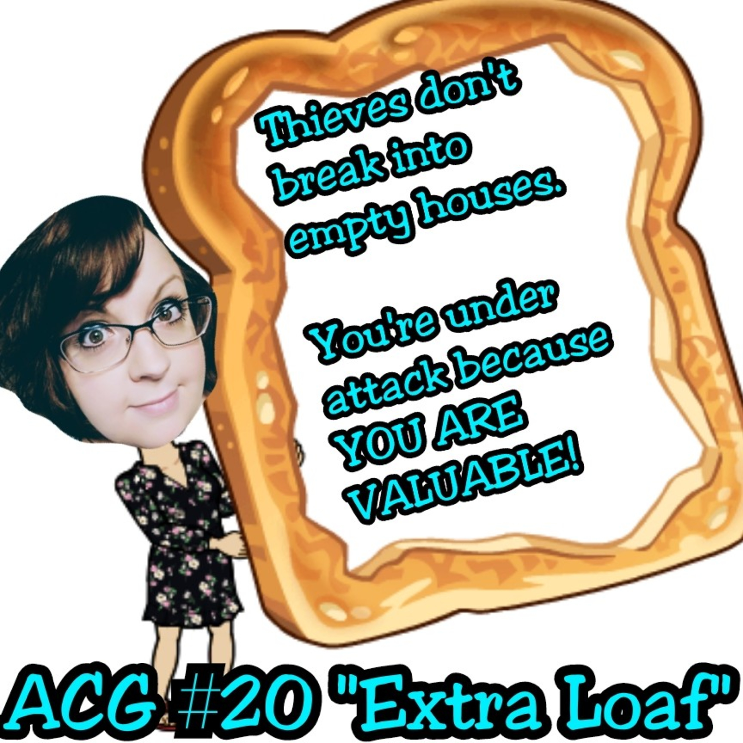 "ACG Podcast #20 ""Extra Loaf"" You're under attack because you're valuable!"