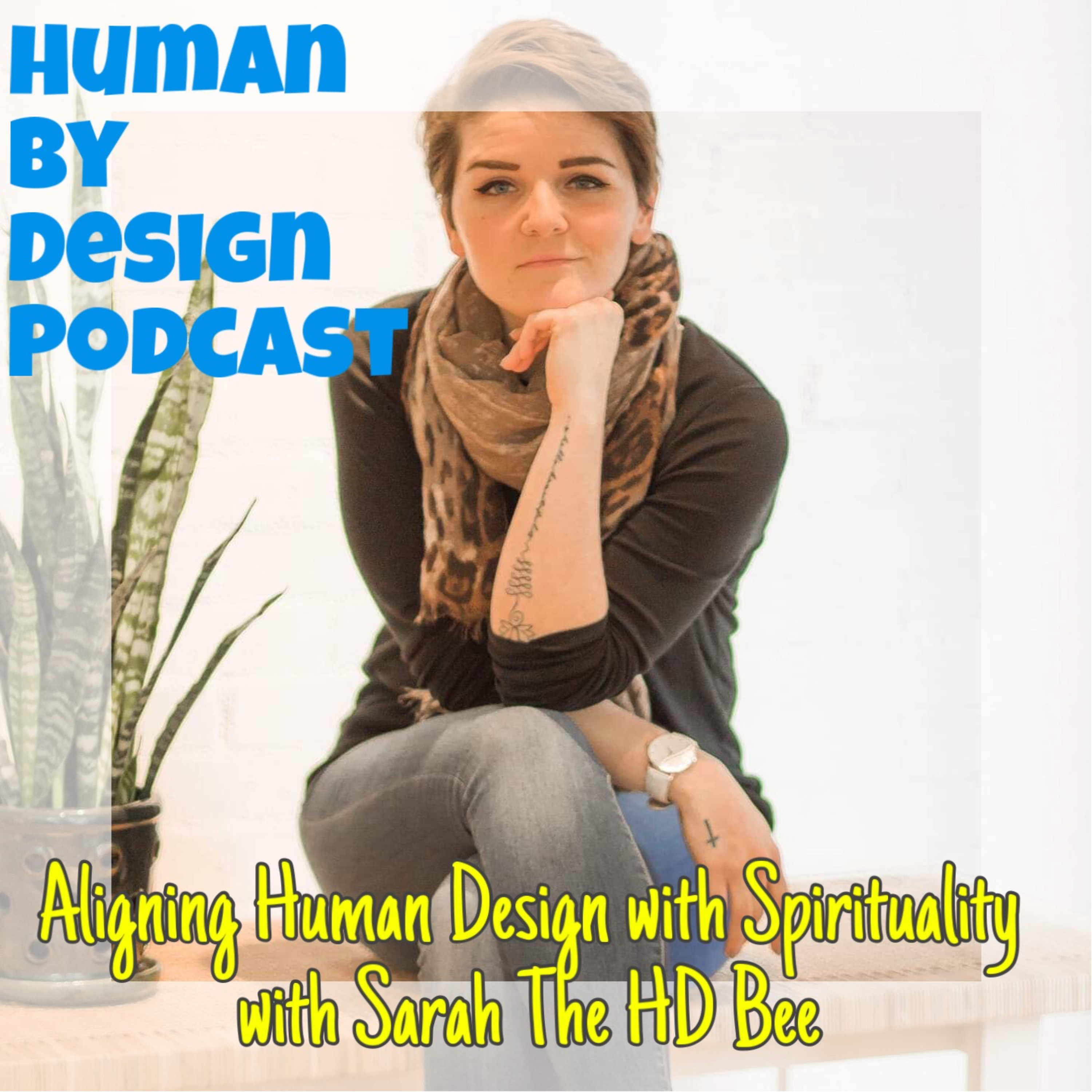 EP 11 Aligning Human Design with Spirituality with Sarah The HD Bee