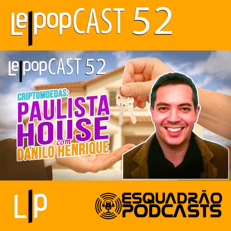 CRIPTOMOEDAS: PAULISTA HOUSE – COM DANILO HENRIQUE | LEPOPCAST 52