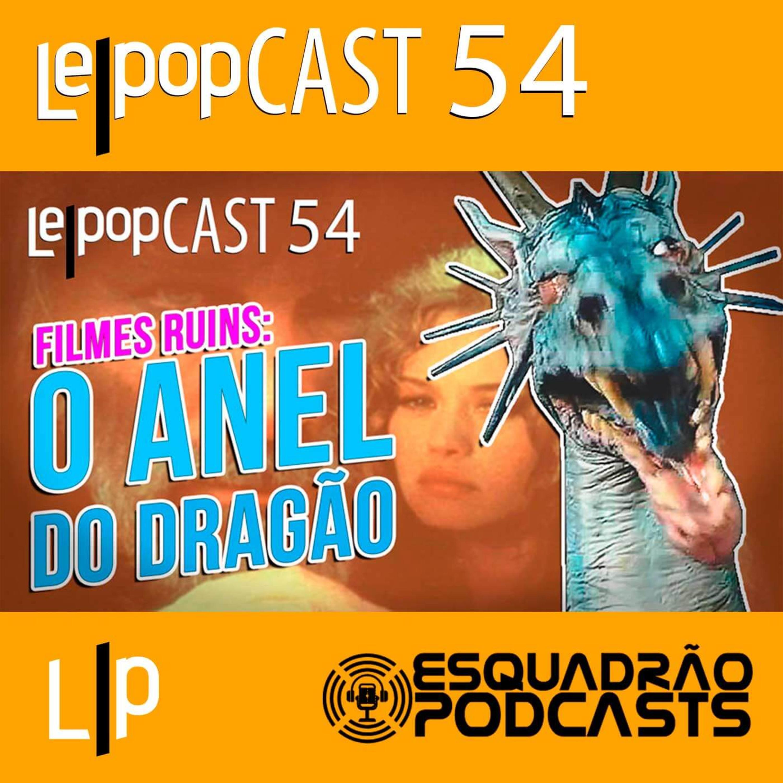 FILMES RUINS: O ANEL DO DRAGÃO | LEPOPCAST 54