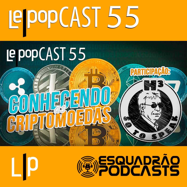 CONHECENDO AS CRIPTOMOEDAS | LEPOPCAST 55