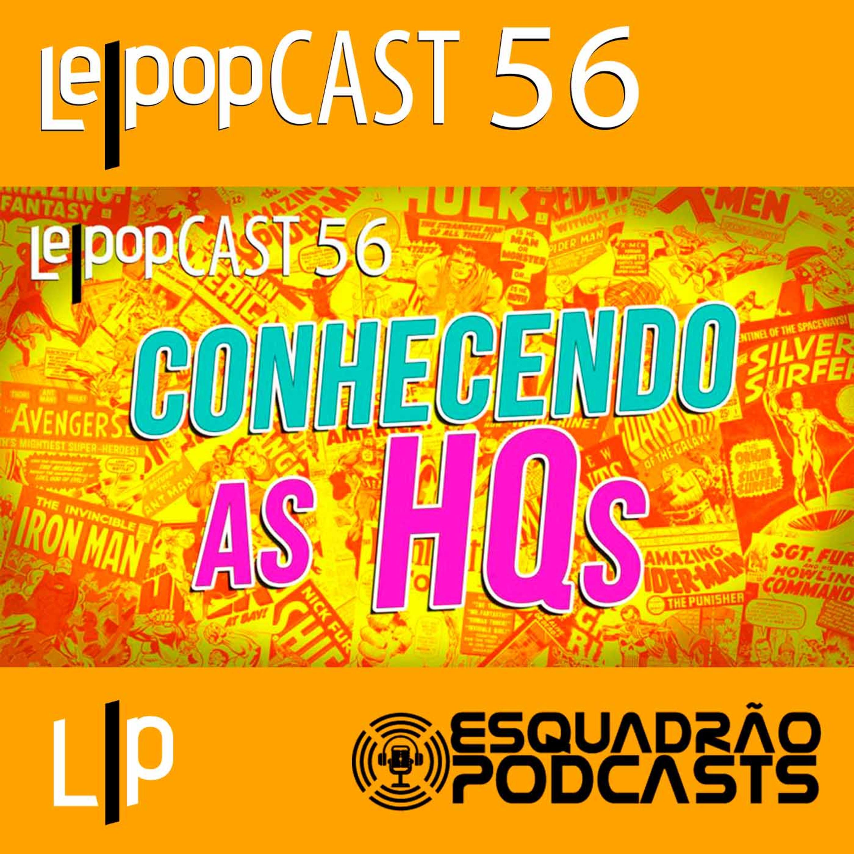 CONHECENDO AS HQS | LEPOPCAST 56