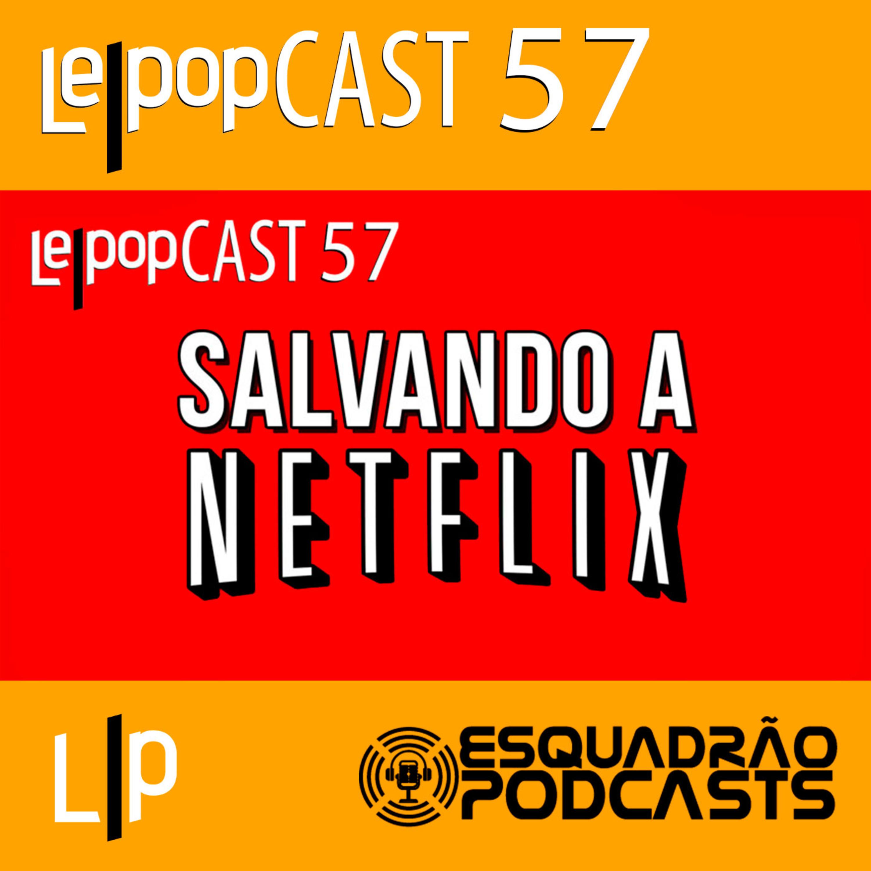 SALVANDO A NETFLIX | LEPOPCAST 57