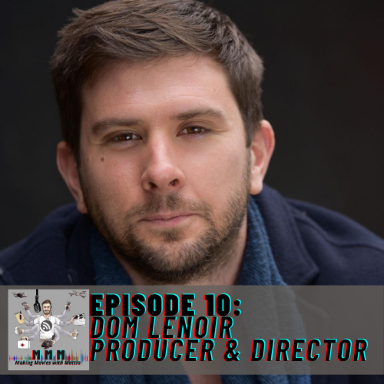 Episode 10: Dom Lenoir - Producer & Director