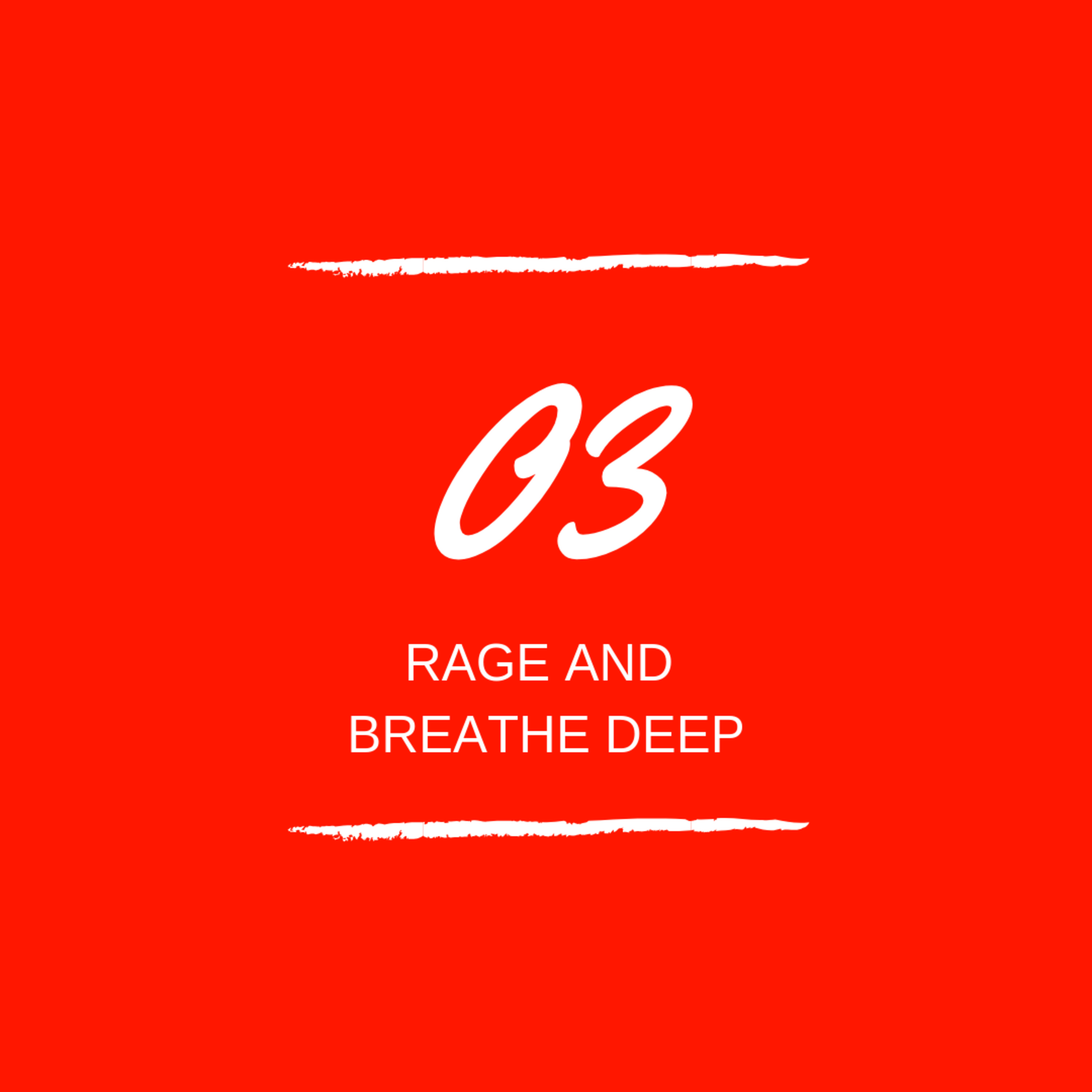 Day 03 : 😡 Rage and Breathe Deep