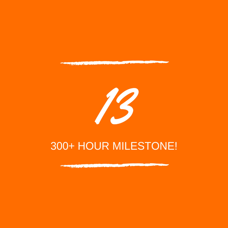 Day 13 : 🎊 300+ hour milestone!