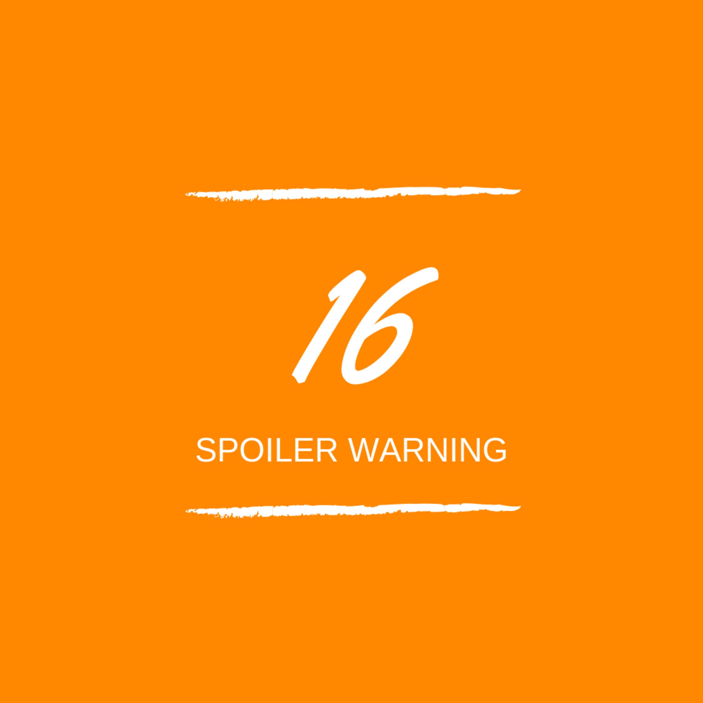 Day 16 : 📺 Spoiler Warning