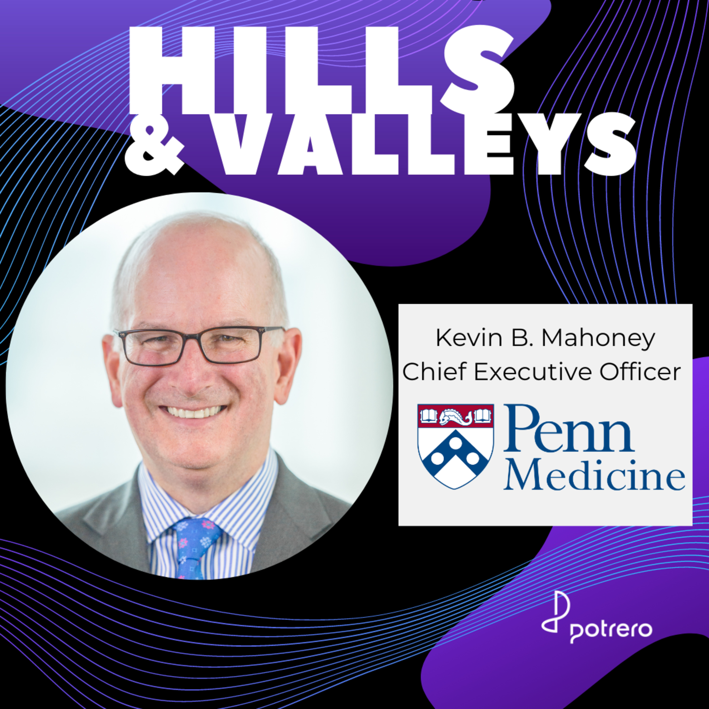 Ep20: Kevin B. Mahoney, CEO of Penn Medicine, Pennsylvania Health System