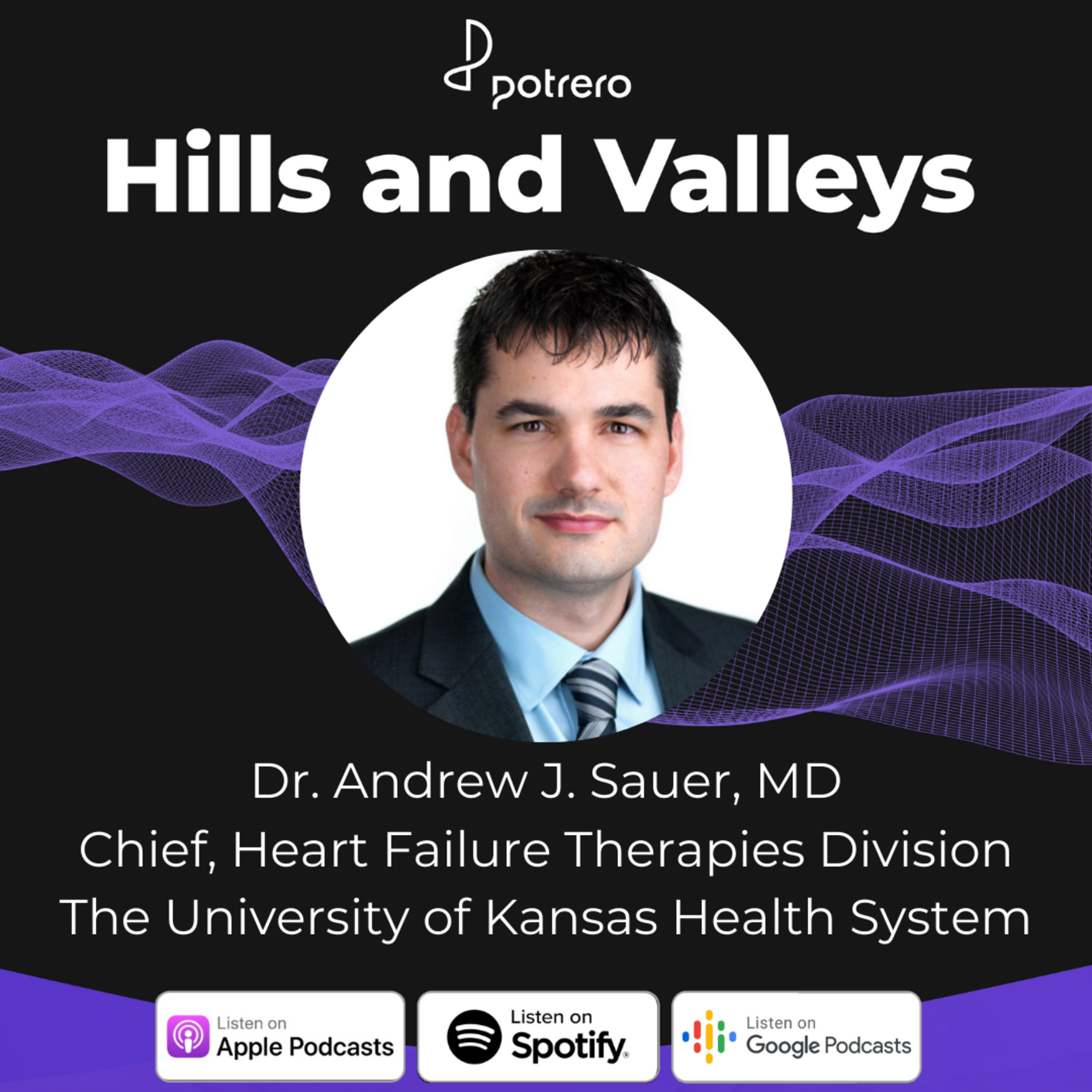 Ep21: Dr. Andrew J. Sauer, Chief of Heart Failure Therapies Division at The University of Kansas Health System