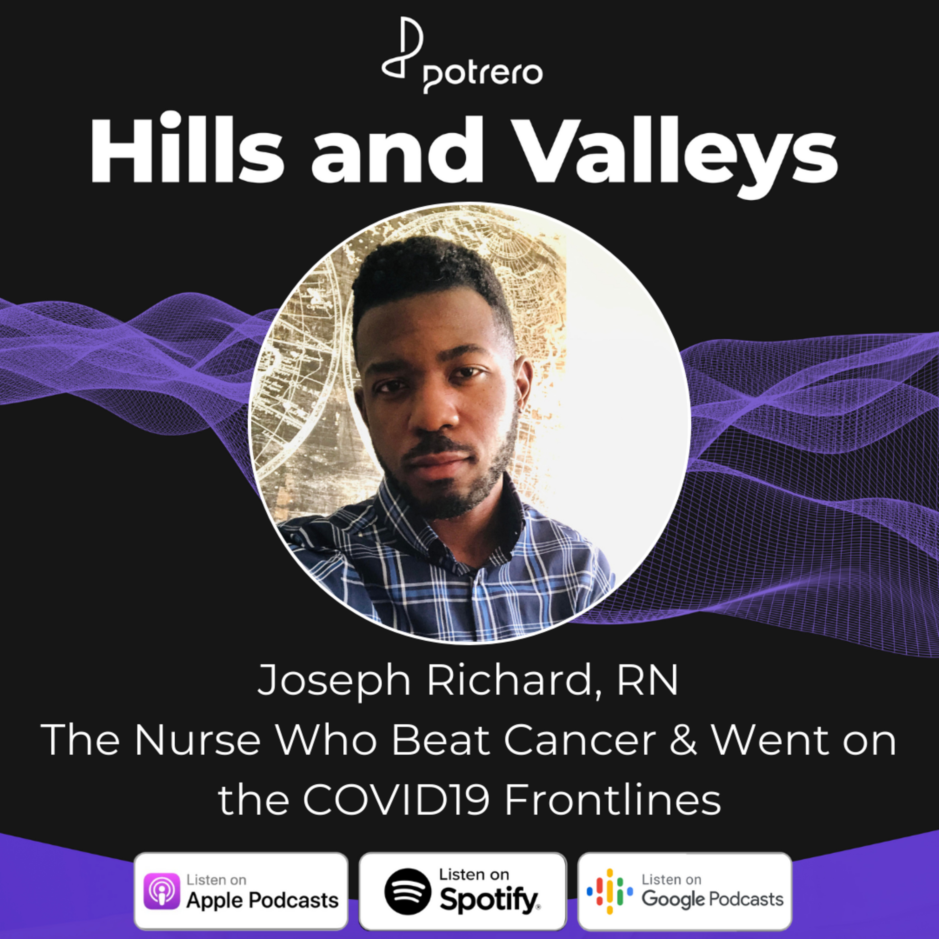 Ep24: Joseph Richard, RN - The Nurse Who Beat Cancer & Went on The COVID-19 Frontlines