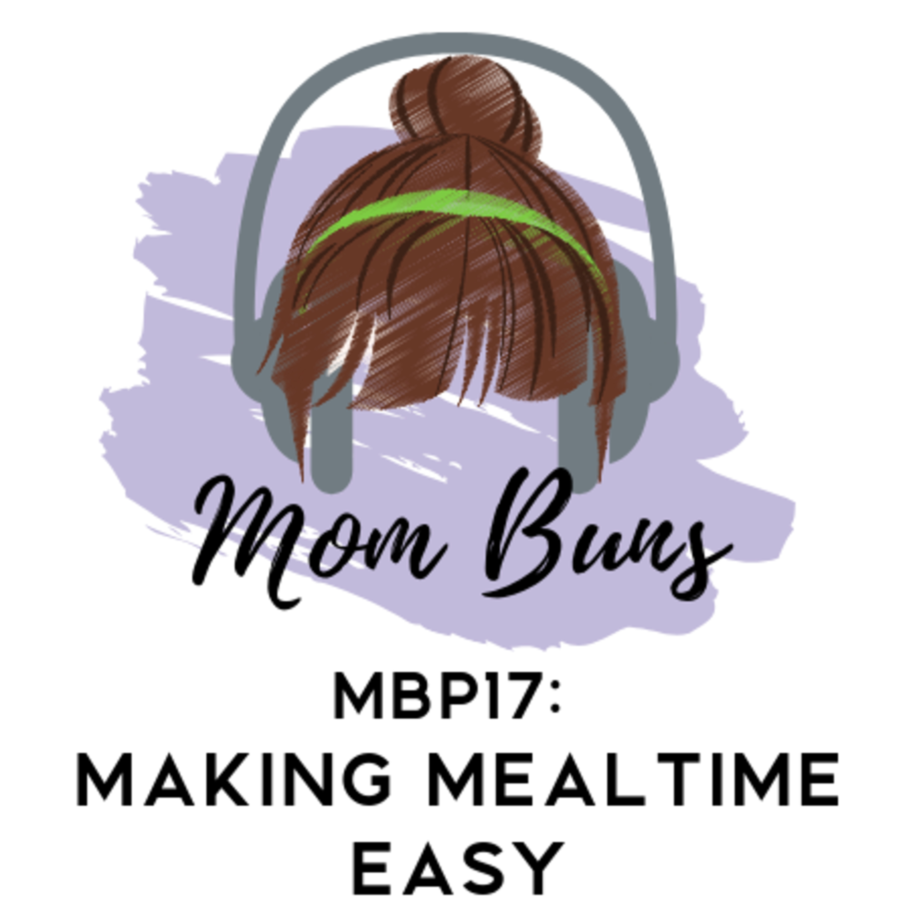 17. Making Mealtime Easy & The Perks and Pitfalls of Being An Adult