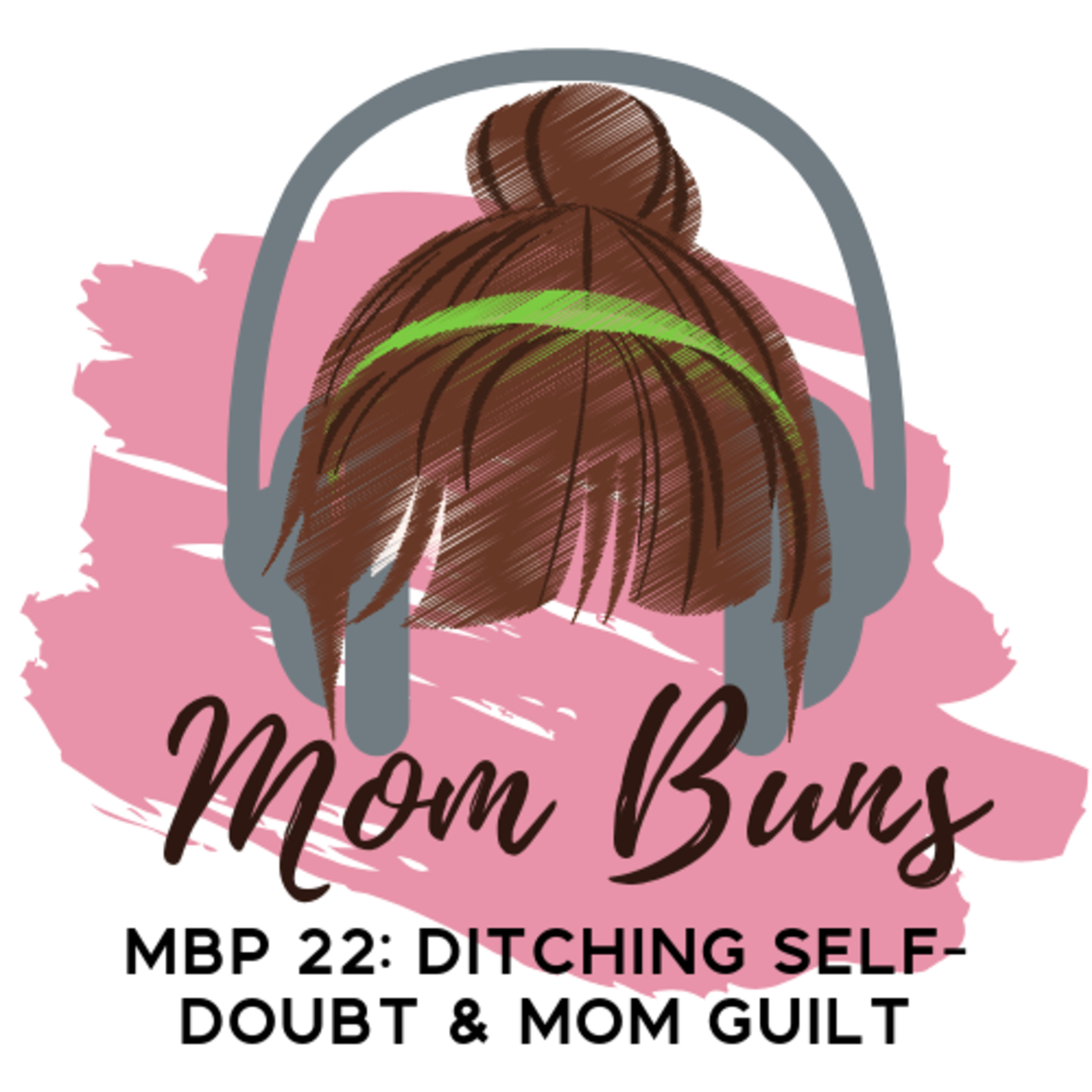 22. Ditching The Self-Doubt and Mom Guilt