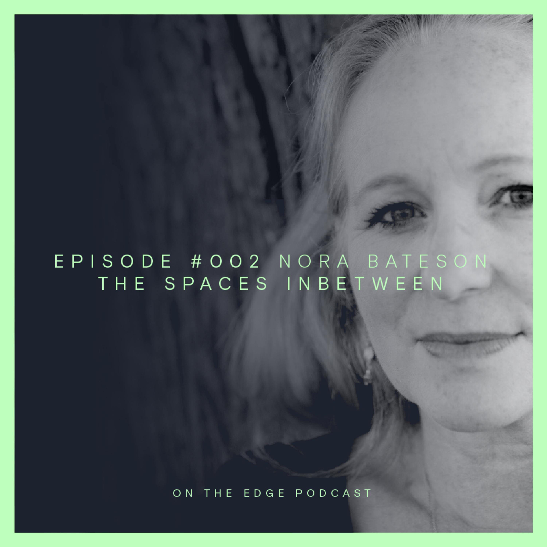 #002 The Spaces Inbetween - Nora Bateson