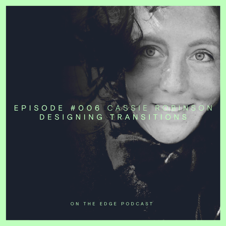 #006 Designing Transitions - Cassie Robinson