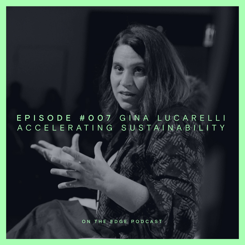 #007 Accelerating Sustainability - Gina Lucarelli