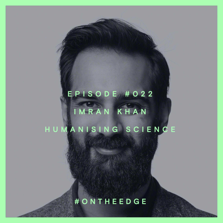 #022 Imran Khan - Humanising Science