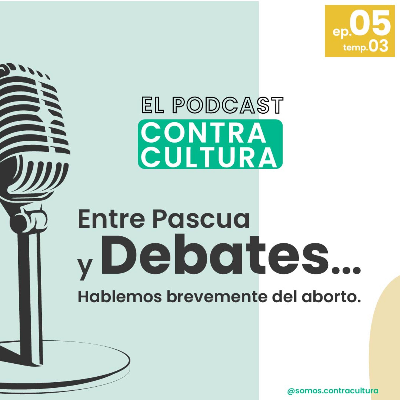 Temp. 3 Ep. 6 | Entre Pascua y Debates… Hablemos brevemente del aborto