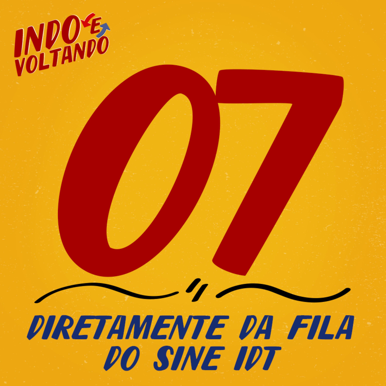 Indo e Voltando #07 | Diretamente da Fila do Sine/IDT