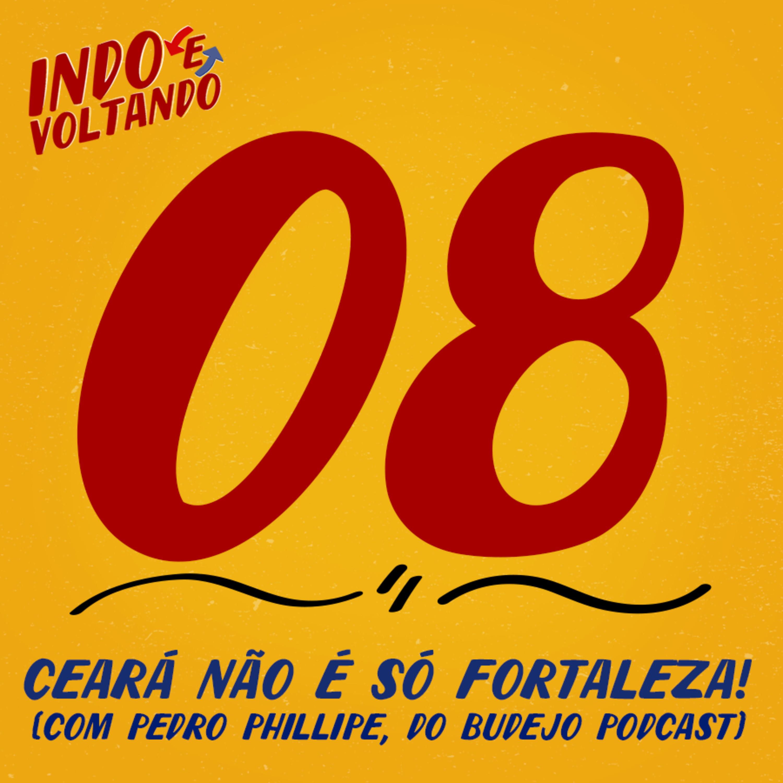 Indo e Voltando #08 | Ceará não é só Fortaleza! (com Pedro Phillipe, do Budejo Podcast)