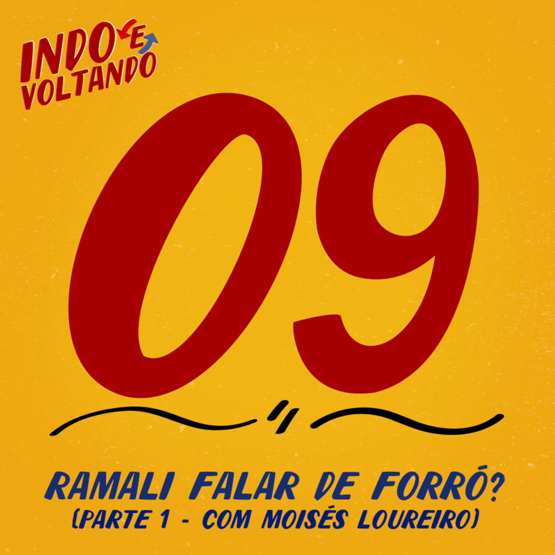 Indo e Voltando #09 | Ramali falar de forró? (Parte I - Com Moisés Loureiro)