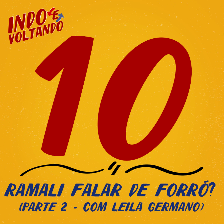 Indo e Voltando #10 | Ramali falar de forró? (Parte II - Com Leila Germano)
