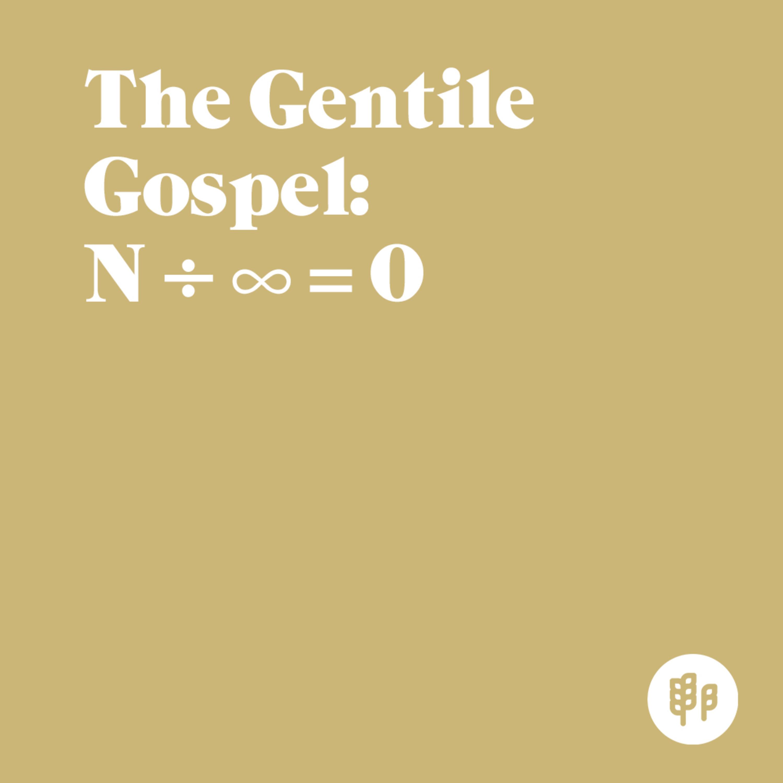 The Gentile Gospel: N ÷ ∞ = 0 (C.J.)