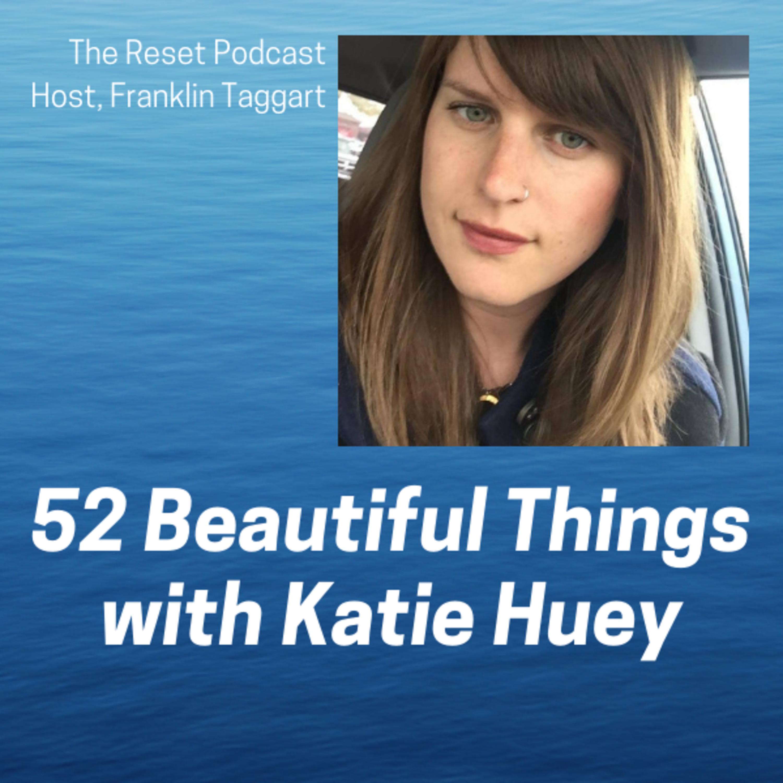 52 Beautiful Things with Katie Huey