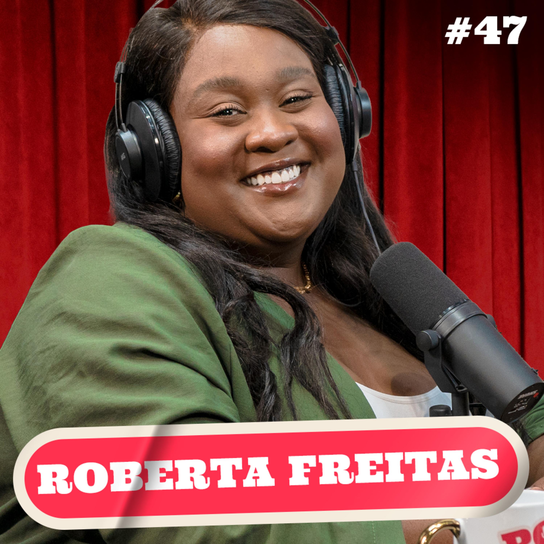 ROBERTA FREITAS - PODDELAS #047