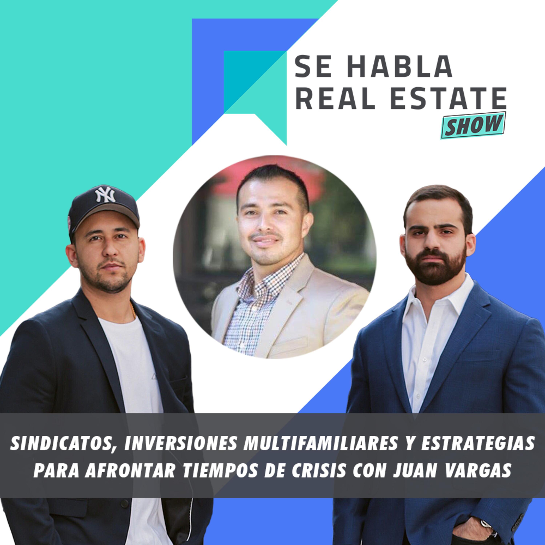 097 - SHRE: Sindicatos, Inversiones Multifamiliares y Estrategias Para Afrontar Tiempos de Crisis con Juan Vargas.