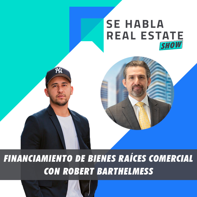 105 - SHRE: Financiamiento de Bienes Raíces Comercial con Robert Barthelmess